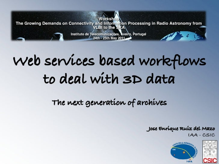 Web services based workflows    to deal with 3D data!                    !     The next generation of archives!           ...