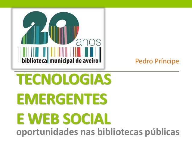 TECNOLOGIASEMERGENTESE WEB SOCIALoportunidades nas bibliotecas públicasPedro Príncipe