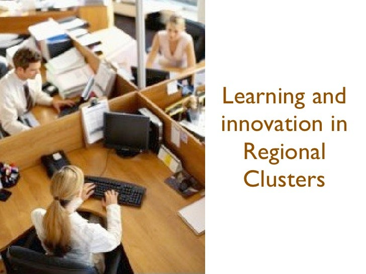 Learning andinnovation in  Regional  Clusters