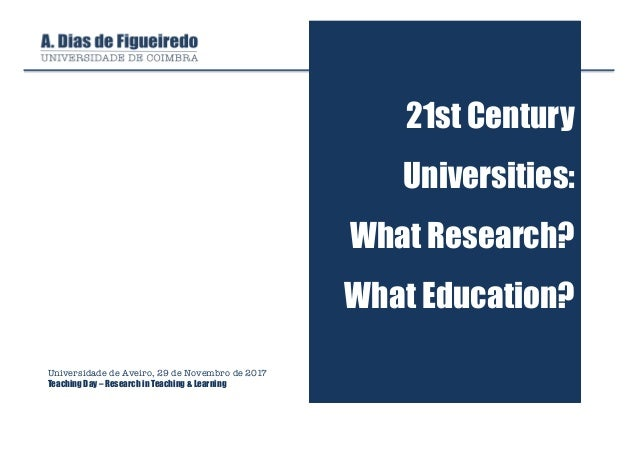 21st Century Universities: What Research? What Education? Universidade de Aveiro, 29 de Novembro de 2017 Teaching Day – Re...