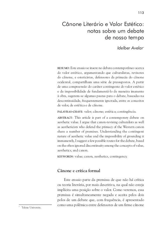 113  Cânone Literário e Valor Estético: notas sobre um debate de nosso tempo Idelber Avelar*  resumo: Este ensaio se inser...