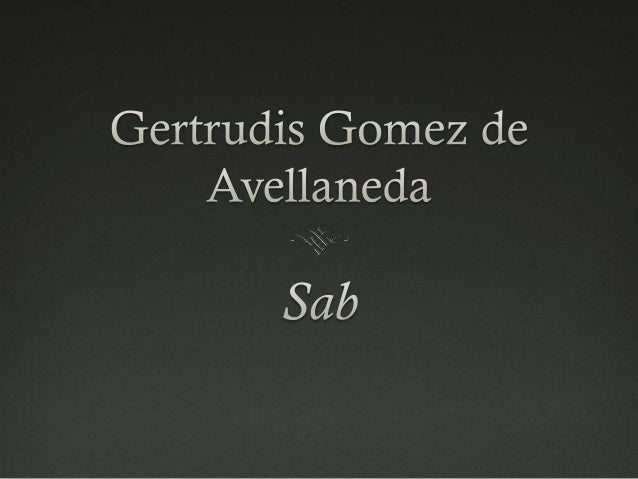 Avellaneda's Life  Born in Cuba on March 23, 1814, Died February 1, 1873  Came from a noble background of wealthy Spania...
