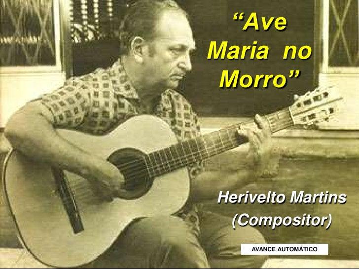 """Ave Maria no Morro""<br />Herivelto Martins<br />(Compositor)<br />AVANCE AUTOMÁTICO<br />"