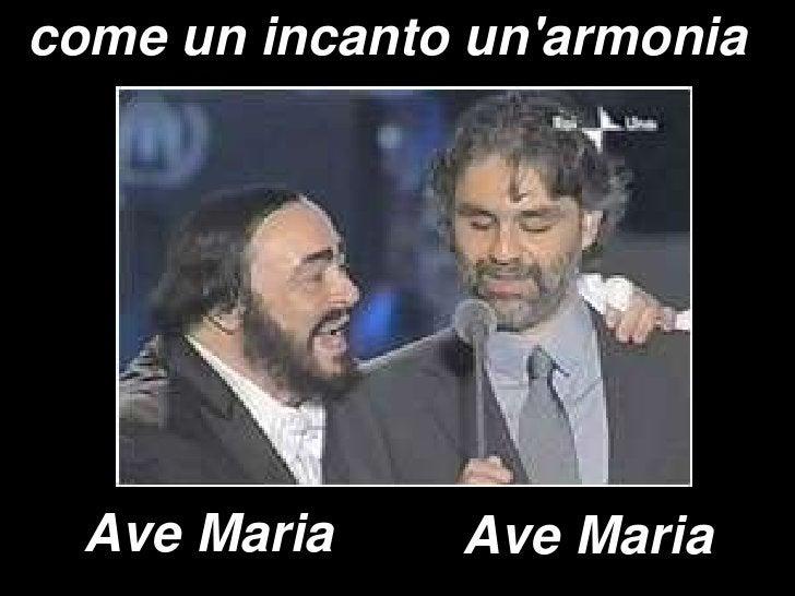 come un incanto un&apos;armonia<br />Ave Maria<br />Ave Maria<br />