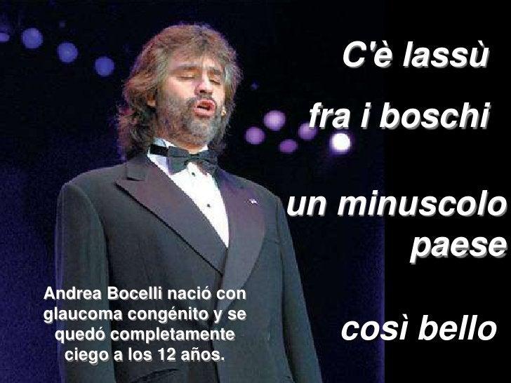 C&apos;è lassù <br />fra i boschi <br />unminuscolopaese<br />Andrea Bocelli naciócon glaucoma congénito y se quedó comple...