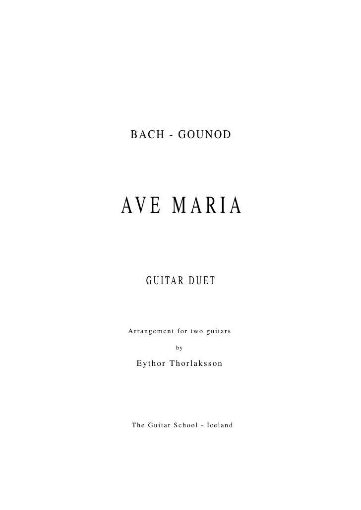 BACH - GOUNODAV E M A R I A     G U I TA R D U E TA rrange me nt f or two guita r s               by  Eythor Thorlaksson T...