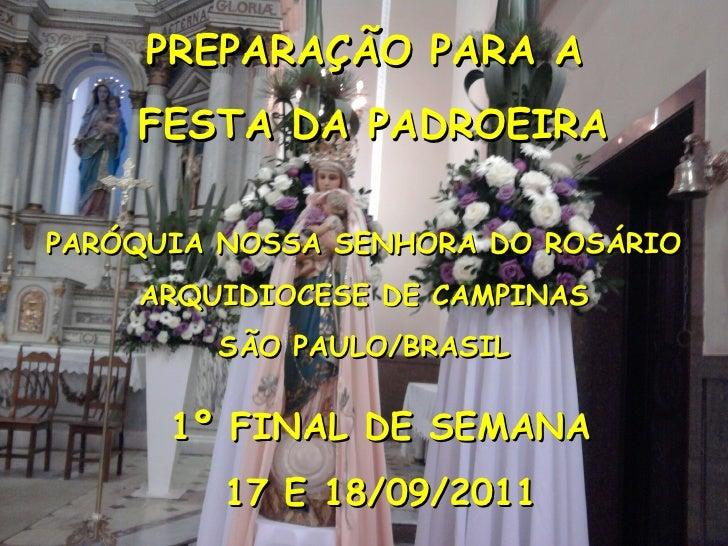 PREPARAÇÃO PARA A    FESTA DA PADROEIRAPARÓQUIA NOSSA SENHORA DO ROSÁRIO    ARQUIDIOCESE DE CAMPINAS        SÃO PAULO/BRAS...
