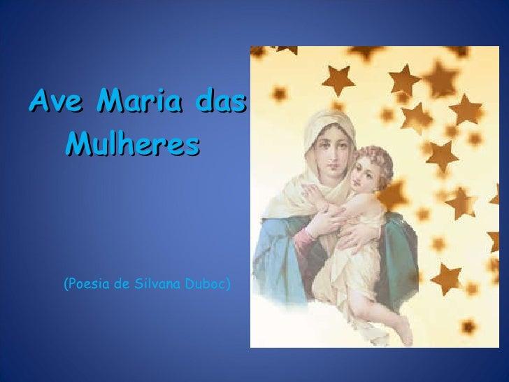 Ave Maria das Mulheres   (Poesia de Silvana Duboc)