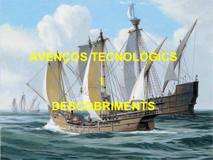 AVENÇOS TECNOLÒGICS I  DESCOBRIMENTS