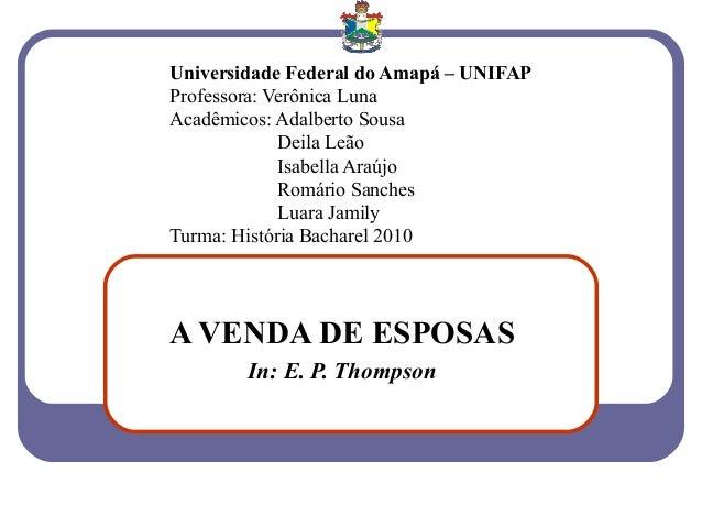 Universidade Federal do Amapá – UNIFAPProfessora: Verônica LunaAcadêmicos: Adalberto SousaDeila LeãoIsabella AraújoRomário...