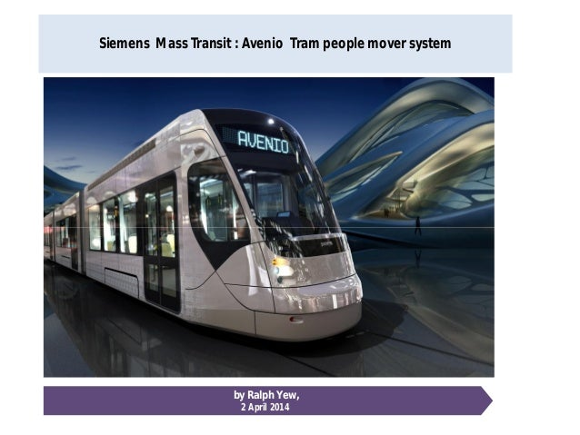 Siemens Mass Transit : Avenio Tram people mover system by Ralph Yew, 2 April 2014