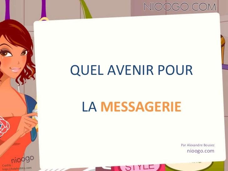 QUEL AVENIR POUR LA  MESSAGERIE Par Alexandre Bousez nioogo.com Crédits : http://koleksifoto.com