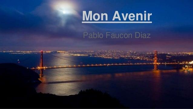 Mon Avenir Pablo Faucon Diaz