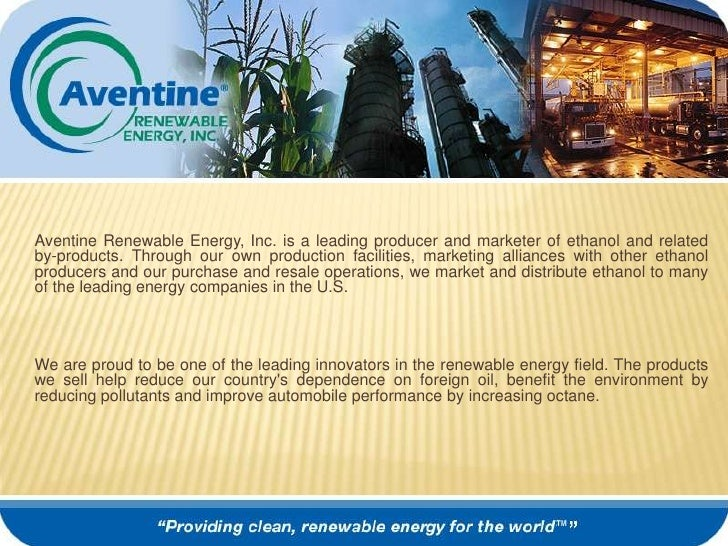 Aventine Renewable Energy, Inc. is a leading producer and marketer of ethanol and related by-products. Through our own pro...