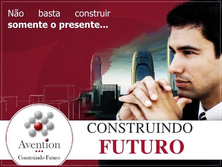 Não  basta   construir somente o presente...                     CONSTRUINDO                    FUTURO