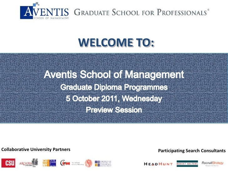 WELCOME TO:<br />Aventis School of Management<br />Graduate Diploma Programmes<br />5 October 2011, Wednesday<br /...
