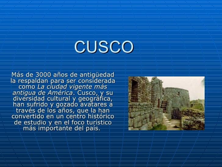 CUSCO Más de 3000 años de antigüedad la respaldan para ser considerada como  La ciudad vigente más antigua de América . Cu...