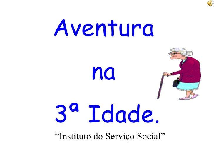 "Aventura  na  3ª Idade. "" Instituto do Serviço Social"""