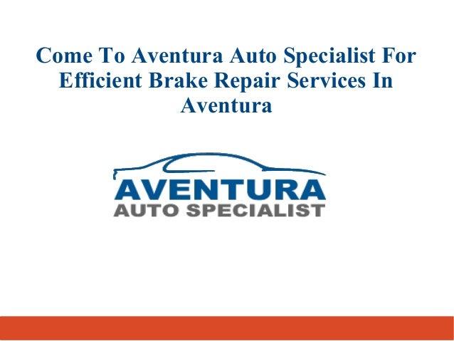 Come To Aventura Auto Specialist For  Efficient Brake Repair Services In  Aventura