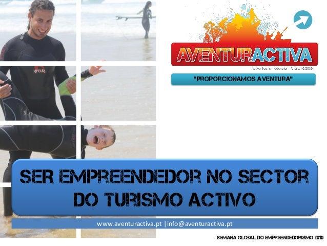 """""""Proporcionamos Aventura"""" SER Empreendedor no Sector do Turismo Activo Semana global do Empreendedorismo 2010 www.aventura..."""