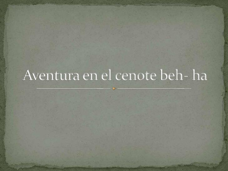 Aventura en el cenote beh- ha<br />