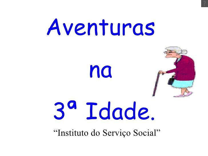 "Aventuras  na  3ª Idade. "" Instituto do Serviço Social"""