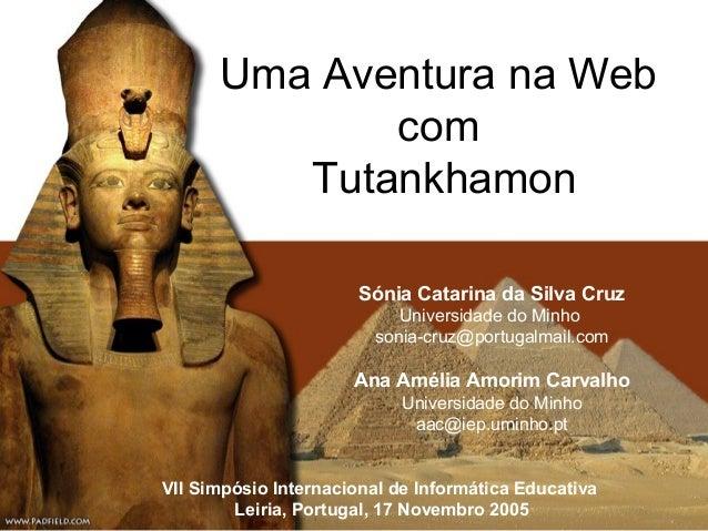 aaa@iep.uminho.pt | sonia- cruz@portugalmail.com Uma Aventura na Web com Tutankhamon VII Simpósio Internacional de Informá...