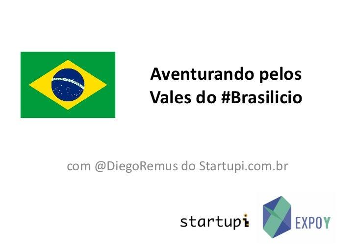 Aventurando pelos                  Vales do #Brasilicio com @DiegoRemus do Startupi.com.br