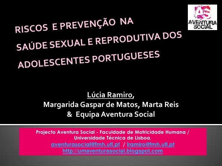 RISCOS  E PREVENÇÃO  NA SAÚDE SEXUAL E REPRODUTIVA DOS ADOLESCENTES PORTUGUESES<br />Lúcia Ramiro,<br />Margarida Gaspar d...