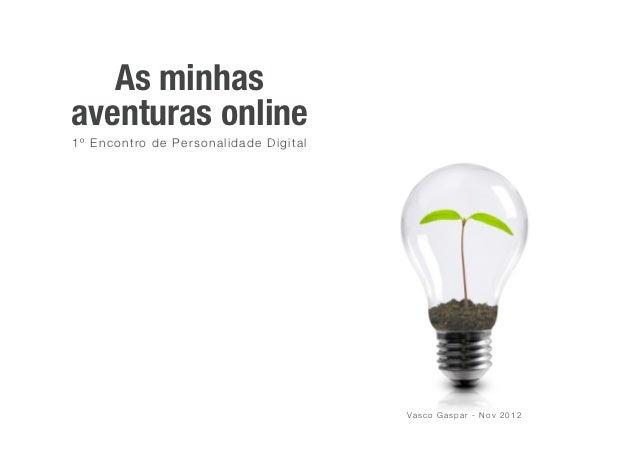 As minhasaventuras online1º Encontro de Personalidade Digital                                       Va s c o G a s p a r -...