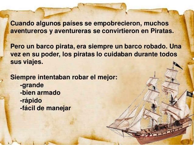 Cuando algunos países se empobrecieron, muchosaventureros y aventureras se convirtieron en Piratas.Pero un barco pirata, e...