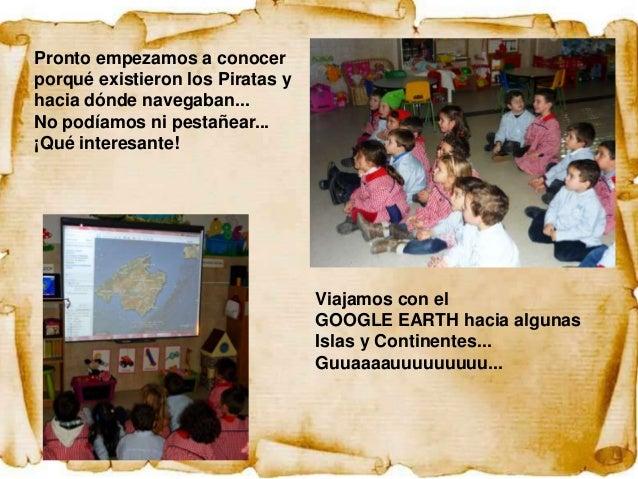 Pronto empezamos a conocerporqué existieron los Piratas yhacia dónde navegaban...No podíamos ni pestañear...¡Qué interesan...