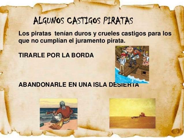 ALGUNOS CASTIGOS PIRATASLos piratas tenían duros y crueles castigos para losque no cumplían el juramento pirata.TIRARLE PO...