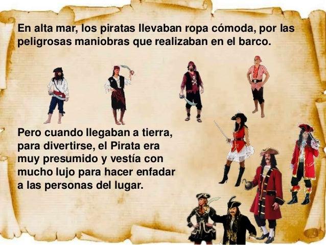 En alta mar, los piratas llevaban ropa cómoda, por laspeligrosas maniobras que realizaban en el barco.Pero cuando llegaban...