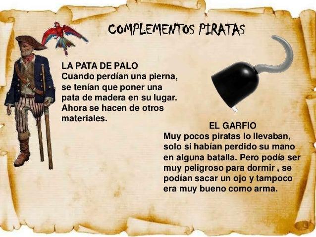 COMPLEMENTOS PIRATASLA PATA DE PALOCuando perdían una pierna,se tenían que poner unapata de madera en su lugar.Ahora se ha...