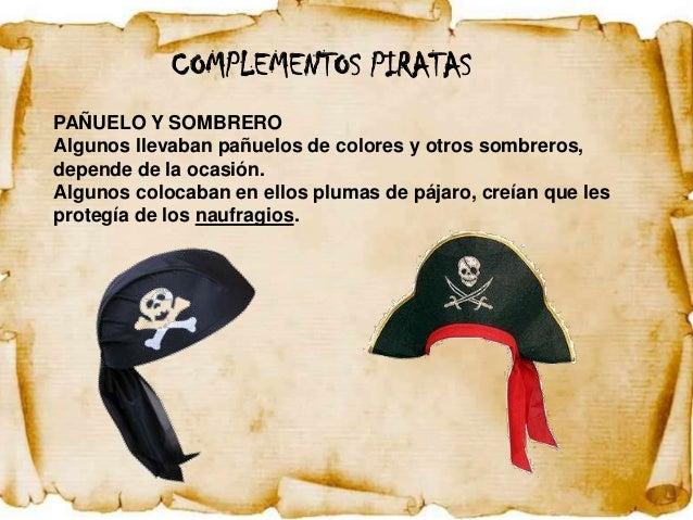 COMPLEMENTOS PIRATASPAÑUELO Y SOMBREROAlgunos llevaban pañuelos de colores y otros sombreros,depende de la ocasión.Algunos...