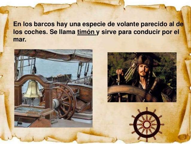 En los barcos hay una especie de volante parecido al delos coches. Se llama timón y sirve para conducir por elmar.