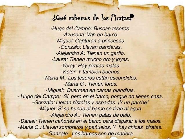 ¿Qué sabemos de los Piratas?               -Hugo del Campo: Buscan tesoros.                     -Azucena: Van en barco.   ...