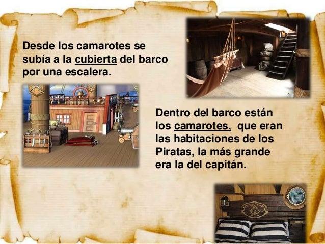 Un buen pirata debe conocer muy bien las partes delbarco, no perderse y estar atento a las órdenes delcapitán.            ...