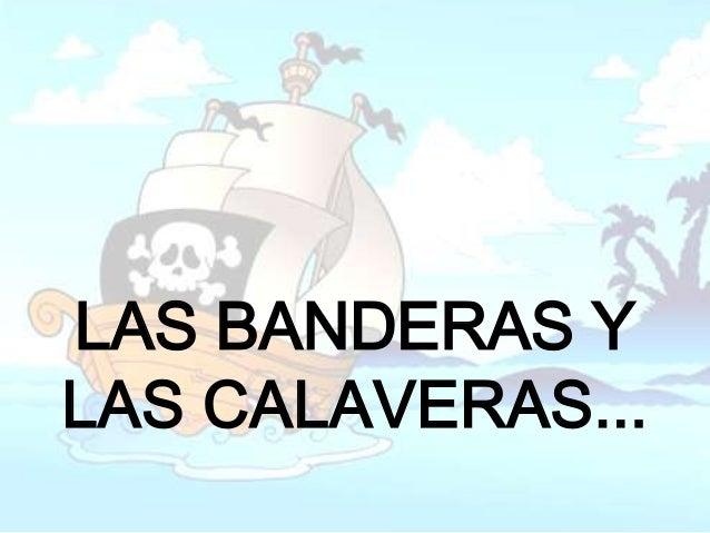 LA BANDERA PIRATA         Los barcos piratas llevaban         una bandera de color negro y         en el centro aparecía.....