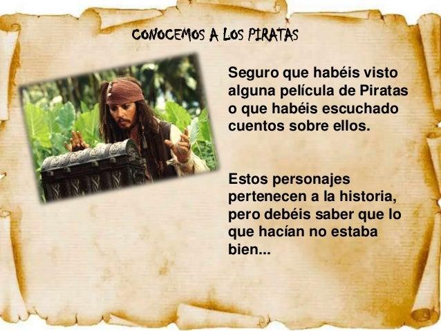 CONOCEMOS A LOS PIRATAS             Seguro que habéis visto             alguna película de Piratas             o que habéi...