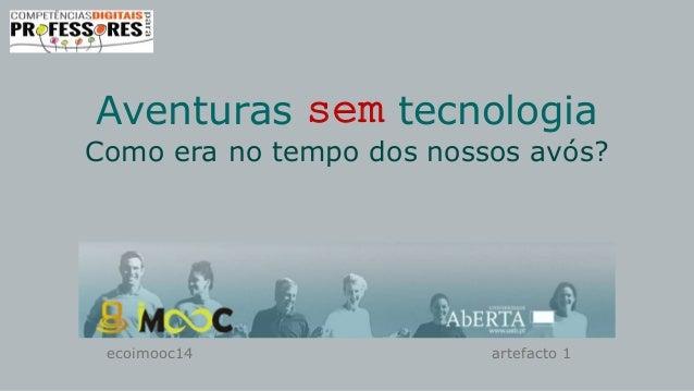 ecoimooc14 artefacto 1 Aventuras sem tecnologia Como era no tempo dos nossos avós?
