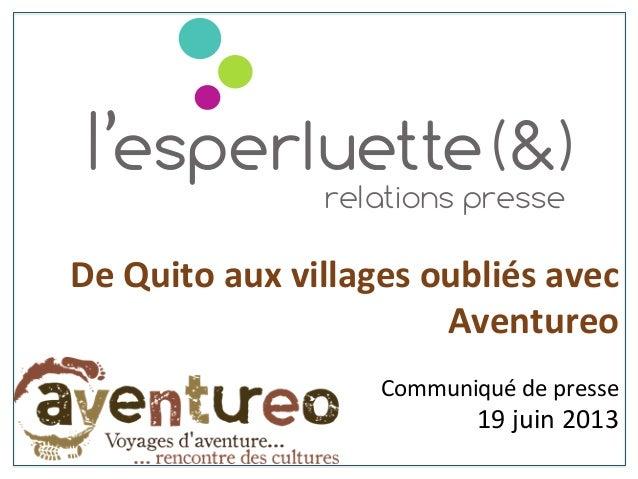 De  Quito  aux  villages  oubliés  avec   Aventureo      Communiqué  de  presse   19  juin  2013...