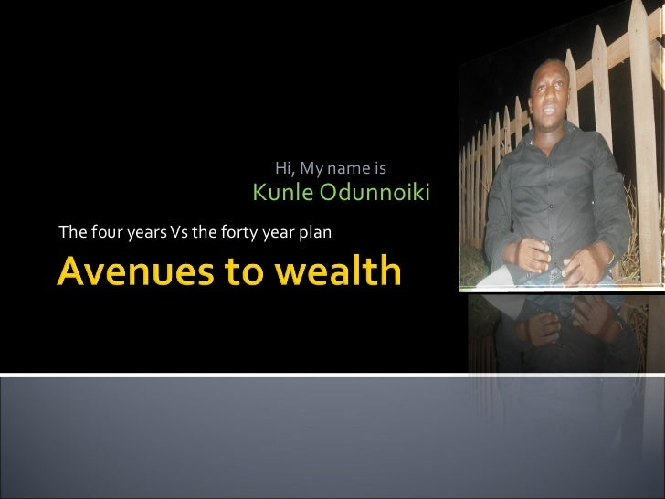 The four years Vs the forty year plan Kunle Odunnoiki Hi, My name is