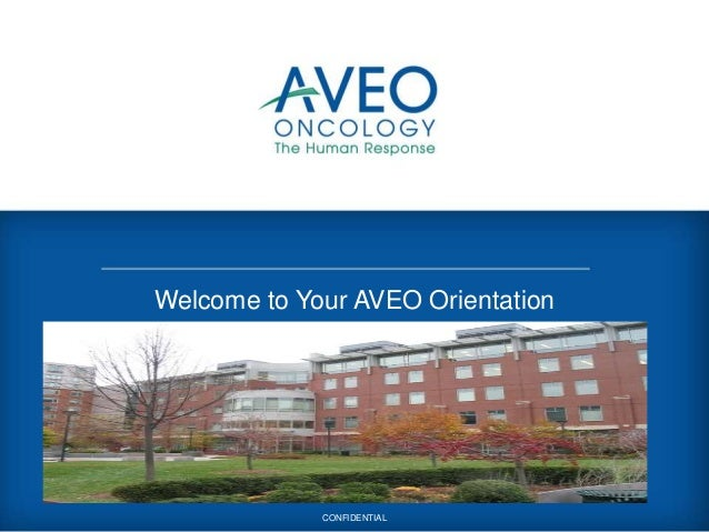 Welcome to Your AVEO Orientation 2012 CONFIDENTIAL 1