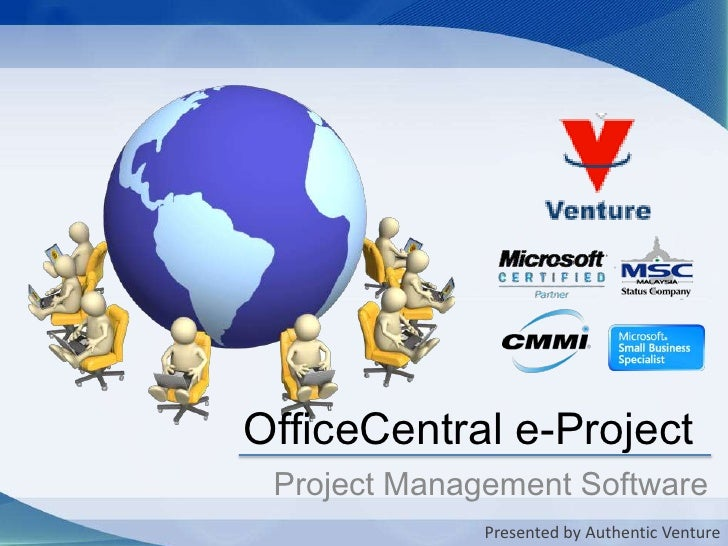 OfficeCentral e-Project<br />Project Management Software<br />Presented by Authentic Venture<br />