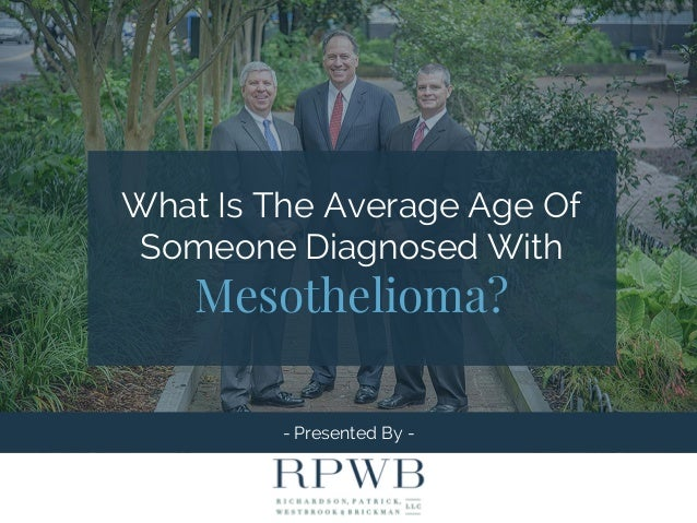 - Presented By - What Is The Average Age Of Someone Diagnosed With Mesothelioma?