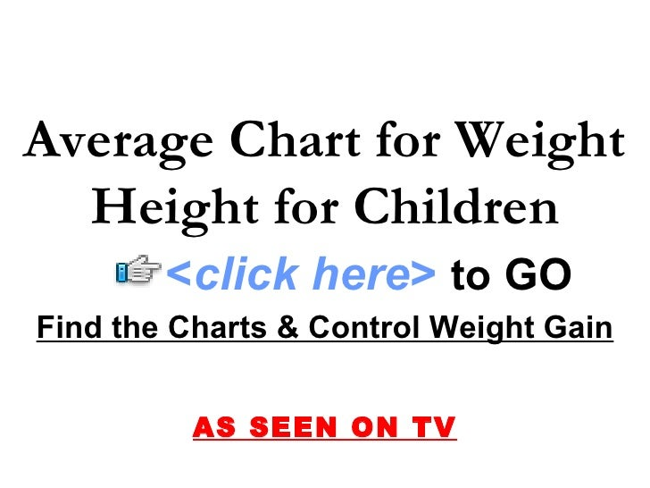 Average Chart for Weight   Height for Children         <click here> to GO Find the Charts & Control Weight Gain           ...