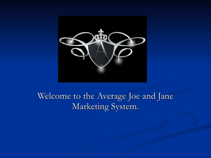 Welcome to the Average Joe and Jane Marketing System.