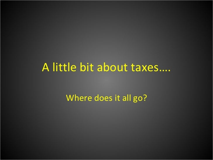 A little bit about taxes…. Where does it all go?